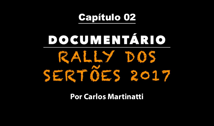 Capítulo 2 – EXPECTATIVAS COM DU SACHS – Documentário Rally dos Sertões 2017 por Carlos Martinatti