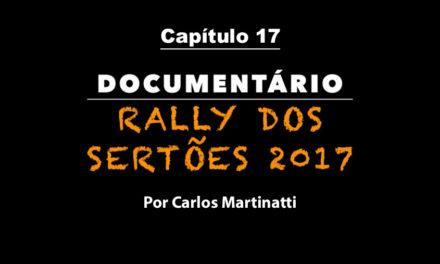 Capítulo 17 – COMEÇANDO PARA VALER – Documentário Rally dos Sertões 2017 por Carlos Martinatti
